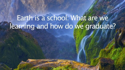 Enlightenment: Earth Is a School. Are You Passing?