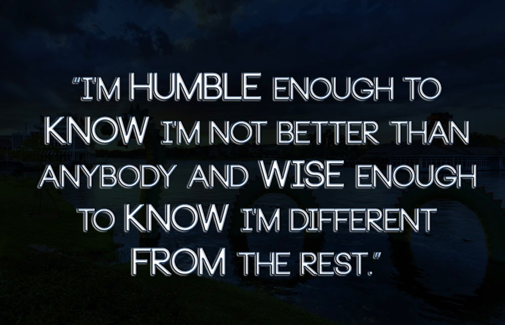 Anonymous ART of Revolution: I'm humble enough to know I'm not better than anybody and wise ...